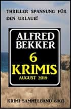 6 Krimis August 2019 – Krimi Sammelband 6003 eBook by Alfred Bekker