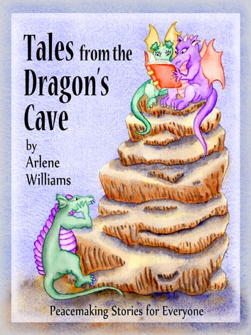 Tales from the Dragon's Cave - Peacemaking Stories for Everyone ebook by Arlene L. Williams