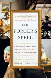 The Forger's Spell - A True Story of Vermeer, Nazis, and the Greatest Art Hoax of the Twentieth Century ebook by Edward Dolnick