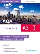 AQA A2 Economics Student Unit Guide New Edition: Unit 3 Business Economics and the Distribution of Income ebook by Ray Powell