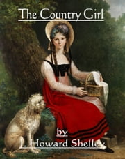 The Country Girl ebook by J. Howard Shelley