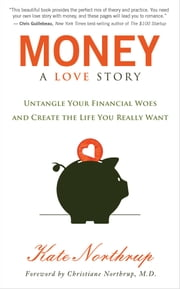 Money: A Love Story - Untangle Your Financial Woes and Create the Life You Really Want ebook by Kate Northrup