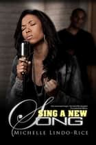 Sing A New Song ebook by Michelle Lindo-Rice