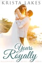 Yours Royally eBook by Krista Lakes