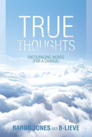 True Thoughts - Encouraging Words (For a Change) ebook by Baron Jones