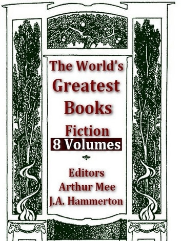 The World's Greatest Books - Fiction — 8 Volumes ebook by Arthur Mee, Editor,J. A. Hammerton, Editor