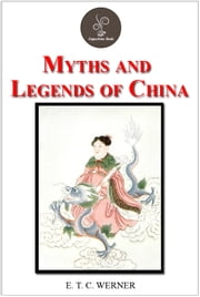Myths and Legends of China ebook by E. T. C. Werner