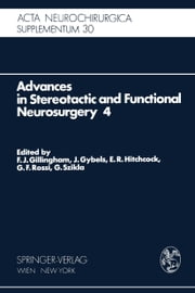 Advances in Stereotactic and Functional Neurosurgery 4 - Proceedings of the 4th Meeting of the European Society for Stereotactic and Functional Neurosurgery, Paris 1979 ebook by F.J. Gillingham,J. Gybels,E.R. Hitchcock,G.F. Rossi,G. Szikla