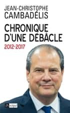 Chronique d'une débâcle ebook by Jean-Christophe Cambadélis