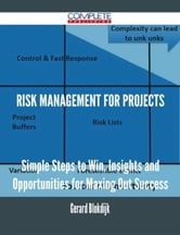 Risk Management for Projects - Simple Steps to Win, Insights and Opportunities for Maxing Out Success ebook by Gerard Blokdijk