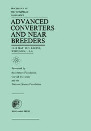 Proceedings of the Wingspread Conference on Advanced Converters and Near Breeders: 14-16 May, 1975, Racine, Wisconsin, U.S.A. ebook by Howe, J. P.
