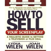 How to Sell Your Screenplay - A Realistic Guide to Getting a Television or Film Deal ebook by Lydia Wilen,Joan Wilen