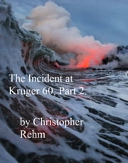 The Incident at Kruger 60, Part 2 ebook by Christopher Rehm