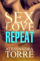 Sex Love Repeat ebook by Alessandra Torre
