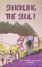 Shackling the Soul ebook by Dr. Salma Alnour Ahmed