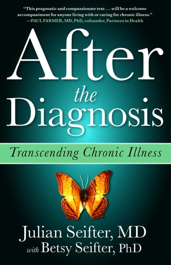 After the Diagnosis - Transcending Chronic Illness ebook by Julian Seifter, M.D.