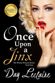 Once Upon a Jinx - The Wacky Women Series: Book 4 ebook by Day Leclaire