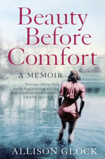 Beauty Before Comfort: A Memoir (Text Only) ebook by Allison Glock