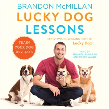 Lucky Dog Lessons - Train Your Dog in 7 Days audiobook by Brandon McMillan