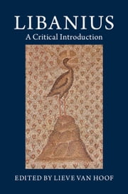 Libanius - A Critical Introduction ebook by Dr Lieve Van Hoof