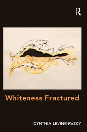 Whiteness Fractured ebook by Cynthia Levine-Rasky