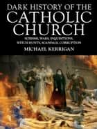 Dark History of the Catholic Church ebook by Michael Kerrigan