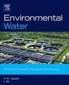 Environmental Water - Advances in Treatment, Remediation and Recycling ebook by V.K. Gupta, Imran Ali