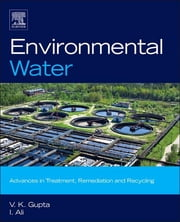 Environmental Water - Advances in Treatment, Remediation and Recycling ebook by V.K. Gupta,Imran Ali