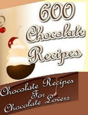 600 Chocolate Recipes ebook by BookLover