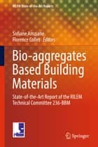 Bio-aggregates Based Building Materials ebook by Sofiane Amziane,Florence Collet