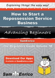 How to Start a Repossession Service Business ebook by Perry Delong,Sam Enrico