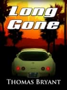 LONG GONE ebook by Thomas Bryant