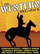 The Western MEGAPACK® - 25 Classic Western Stories ebook by Johnston McCulley, Bret Harte, Robert E. Howard,...