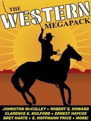 The Western MEGAPACK® - 25 Classic Western Stories ebook by Johnston McCulley, Robert E. Howard, Bret Harte,...