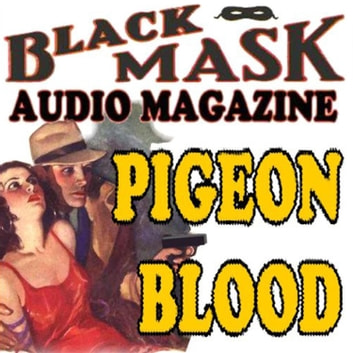 Pigeon Blood - Black Mask Audio Magazine audiobook by Paul Cain,Griffith Chase