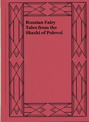 Russian Fairy Tales from the Skazki of Polevoi ebook by Robert Nisbet Bain