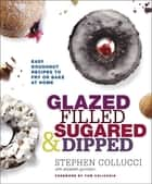 Glazed, Filled, Sugared & Dipped ebook by Stephen Collucci,Elizabeth Gunnison