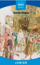 The Story of Jesus ebook by David Angus
