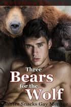 Three Bears for the Wolf ebook by Krishna Brooks