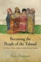 Becoming the People of the Talmud ebook by Talya Fishman