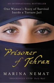Prisoner of Tehran - One Woman's Story of Survival Inside a Torture Jail ebook by Marina Nemat