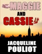 Maggie and Cassie ebook by Jacqueline Pouliot