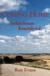 Coming Home - Saskatchewan Remembered ebook by Ron Evans