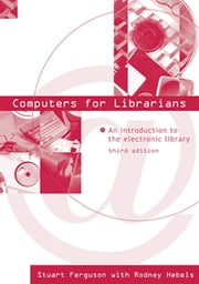Computers for Librarians - An Introduction to the Electronic Library ebook by Stuart J. Ferguson,Rodney Hebels