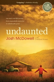 Undaunted - One Man's Real-Life Journey from Unspeakable Memories to Unbelievable Grace ebook by Josh D. McDowell,Cristobal Krusen