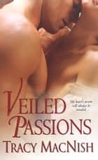 Veiled Passions ebook by Tracy MacNish