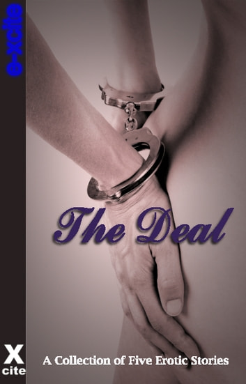 The Deal - A collection of five erotic stories ebook by Sadie Wolf,Cyanne,Elizabeth Coldwell,Charlotte Stein,Sophia Valenti