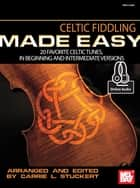 Celtic Fiddling Made Easy - 20 Favorite Celtic Tunes, In Beginning and Intermediate Versions ebook by Carrie L. Stuckert