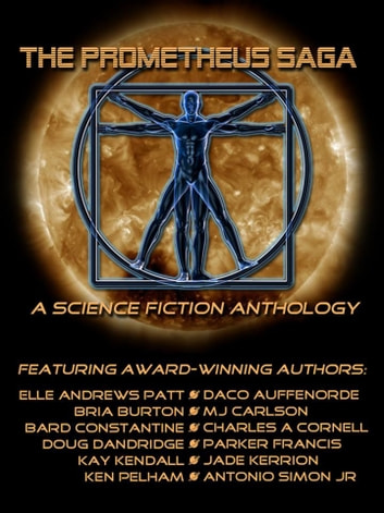 The Prometheus Saga - A Science Fiction Anthology ebook by Elle Andrews Patt,Daco Auffenorde,Bria Burton