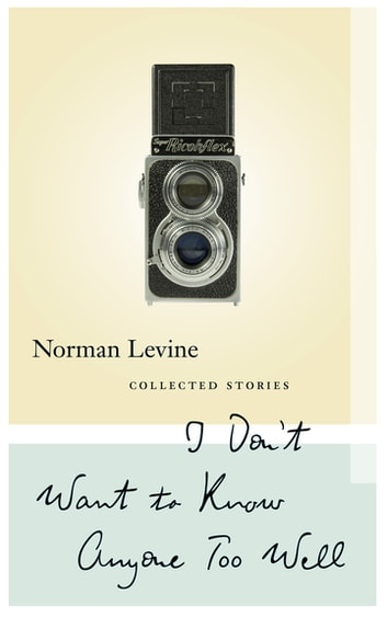 I Don't Want to Know Anyone Too Well - Collected Stories ebook by Norman Levine